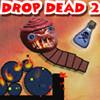 Drop Dead 2