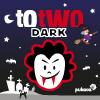 Play TOTWO DARK game!
